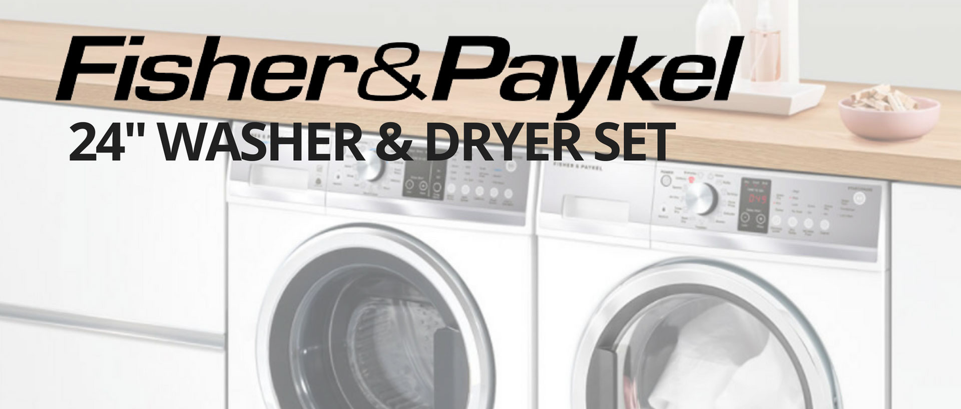 Fisher Paykel 24 Inch Washer & Dryer Set