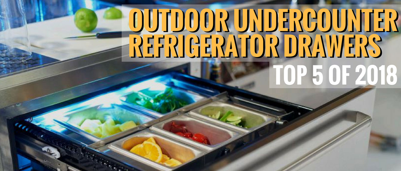 Top 5 Outdoor Undercounter Refrigerator Drawers