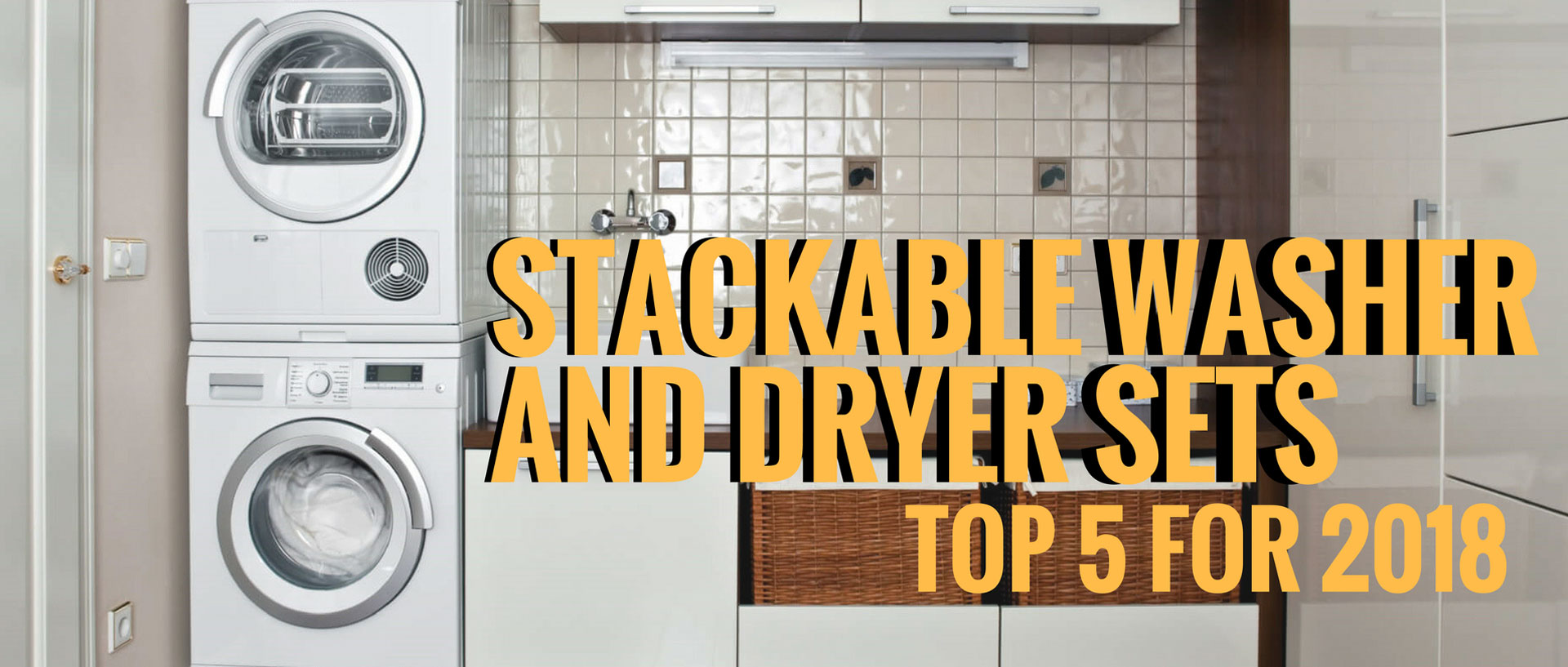 Stackable Washer And Dryer Sets Top 5 For 2018