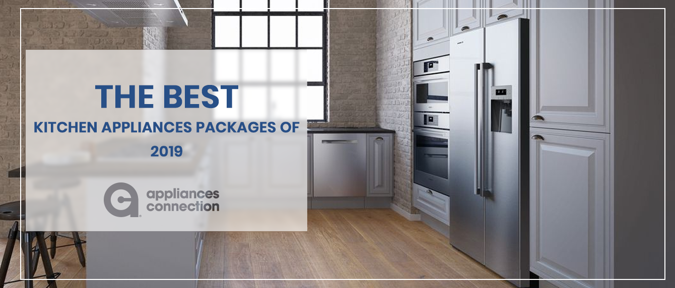 Best Kitchen Appliance Packages of 2019