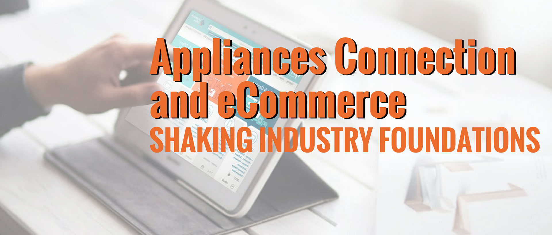 Appliances Connection and eCommerce - Shaking Industry Foundations