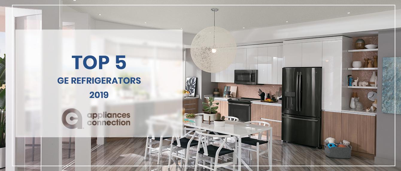 Top 5 GE Refrigerators 2019 | Appliances Connection